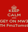 KEEP CALM AND GET ON MW3 WITH FmzTomsteR - Personalised Poster A4 size