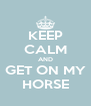 KEEP CALM AND GET ON MY HORSE - Personalised Poster A4 size