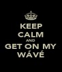 KEEP CALM AND GET ON MY WÁVÉ - Personalised Poster A4 size