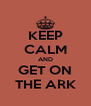 KEEP CALM AND GET ON THE ARK - Personalised Poster A4 size