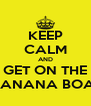 KEEP CALM AND GET ON THE  BANANA BOAT - Personalised Poster A4 size