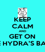 KEEP CALM AND GET ON THE HYDRA'S BACK - Personalised Poster A4 size