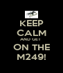 KEEP CALM AND GET  ON THE M249! - Personalised Poster A4 size