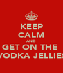 KEEP CALM AND GET ON THE  VODKA JELLIES - Personalised Poster A4 size