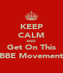 KEEP CALM AND Get On This BBE Movement - Personalised Poster A4 size