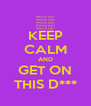 KEEP CALM AND GET ON THIS D*** - Personalised Poster A4 size