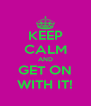 KEEP CALM AND GET ON WITH IT! - Personalised Poster A4 size
