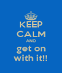 KEEP CALM AND get on with it!! - Personalised Poster A4 size
