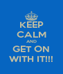 KEEP CALM AND GET ON WITH IT!!! - Personalised Poster A4 size