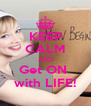 KEEP CALM AND Get ON  with LIFE! - Personalised Poster A4 size