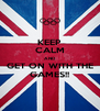 KEEP CALM AND GET ON WITH THE GAMES!! - Personalised Poster A4 size