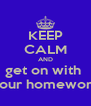 KEEP CALM AND get on with  your homework - Personalised Poster A4 size