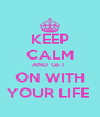 KEEP CALM AND GET  ON WITH YOUR LIFE  - Personalised Poster A4 size