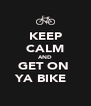 KEEP CALM AND GET ON  YA BIKE ✌ - Personalised Poster A4 size