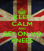 KEEP CALM AND GET ON YO KNEES - Personalised Poster A4 size