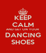 KEEP CALM AND GET ON YOUR DANCING SHOES - Personalised Poster A4 size