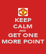 KEEP CALM AND GET ONE MORE POINT - Personalised Poster A4 size
