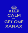 KEEP CALM AND GET ONE XANAX - Personalised Poster A4 size