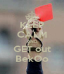 KEEP CALM AND GET out BekOo - Personalised Poster A4 size