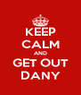 KEEP CALM AND GET OUT DANY - Personalised Poster A4 size