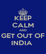 KEEP CALM AND GET OUT OF INDIA  - Personalised Poster A4 size