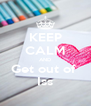 KEEP CALM AND Get out of  Iss - Personalised Poster A4 size