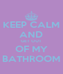 KEEP CALM AND GET OUT OF MY BATHROOM - Personalised Poster A4 size