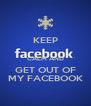 KEEP  CALM AND GET OUT OF MY FACEBOOK - Personalised Poster A4 size