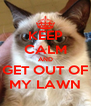 KEEP CALM AND GET OUT OF MY LAWN - Personalised Poster A4 size