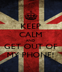 KEEP CALM AND GET OUT OF MY PHONE! - Personalised Poster A4 size