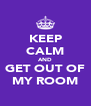 KEEP CALM AND GET OUT OF MY ROOM - Personalised Poster A4 size