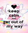 keep calm AND get out of   my way - Personalised Poster A4 size