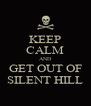 KEEP CALM AND GET OUT OF SILENT HILL - Personalised Poster A4 size