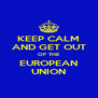 KEEP CALM AND GET OUT OF THE EUROPEAN UNION - Personalised Poster A4 size