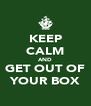 KEEP CALM AND GET OUT OF YOUR BOX - Personalised Poster A4 size