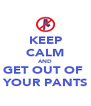 KEEP CALM AND GET OUT OF  YOUR PANTS - Personalised Poster A4 size