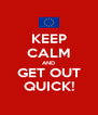 KEEP CALM AND GET OUT QUICK! - Personalised Poster A4 size