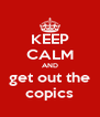 KEEP CALM AND get out the copics - Personalised Poster A4 size