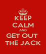 KEEP CALM AND GET OUT  THE JACK - Personalised Poster A4 size