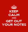 KEEP CALM AND GET OUT YOUR NOTES - Personalised Poster A4 size