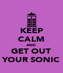 KEEP CALM AND GET OUT YOUR SONIC - Personalised Poster A4 size