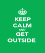 KEEP CALM AND GET OUTSIDE  - Personalised Poster A4 size