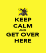 KEEP CALM AND GET OVER HERE - Personalised Poster A4 size