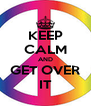KEEP CALM AND GET OVER IT - Personalised Poster A4 size