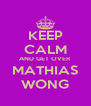 KEEP CALM AND GET OVER MATHIAS WONG - Personalised Poster A4 size