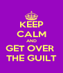 KEEP CALM AND GET OVER  THE GUILT - Personalised Poster A4 size