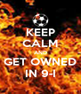 KEEP CALM AND GET OWNED IN 9-I - Personalised Poster A4 size