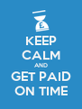 KEEP CALM AND GET PAID ON TIME - Personalised Poster A4 size