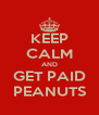 KEEP CALM AND GET PAID PEANUTS - Personalised Poster A4 size