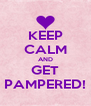KEEP CALM AND GET PAMPERED! - Personalised Poster A4 size